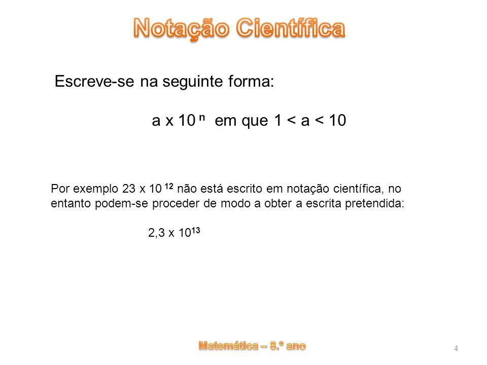 Escreve-se na seguinte forma: a x 10 n em que 1 < a < 10