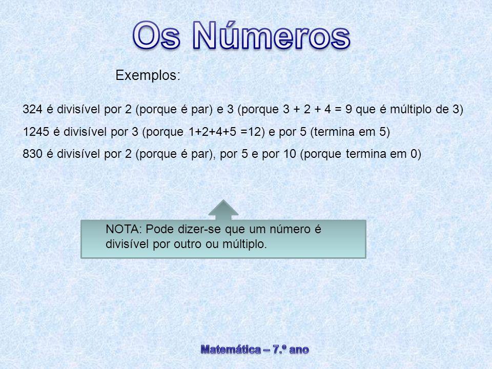 Exemplos: 324 é divisível por 2 (porque é par) e 3 (porque 3 + 2 + 4 = 9 que é múltiplo de 3)