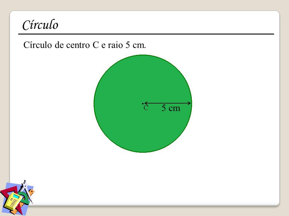 Círculo Círculo de centro C e raio 5 cm. 5 cm