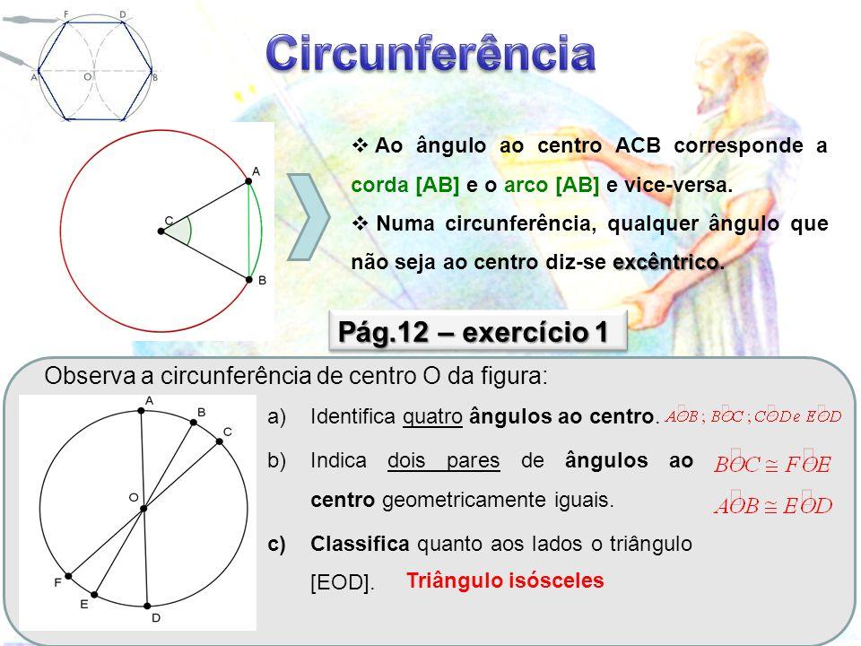 Pág.12 – exercício 1 Observa a circunferência de centro O da figura: