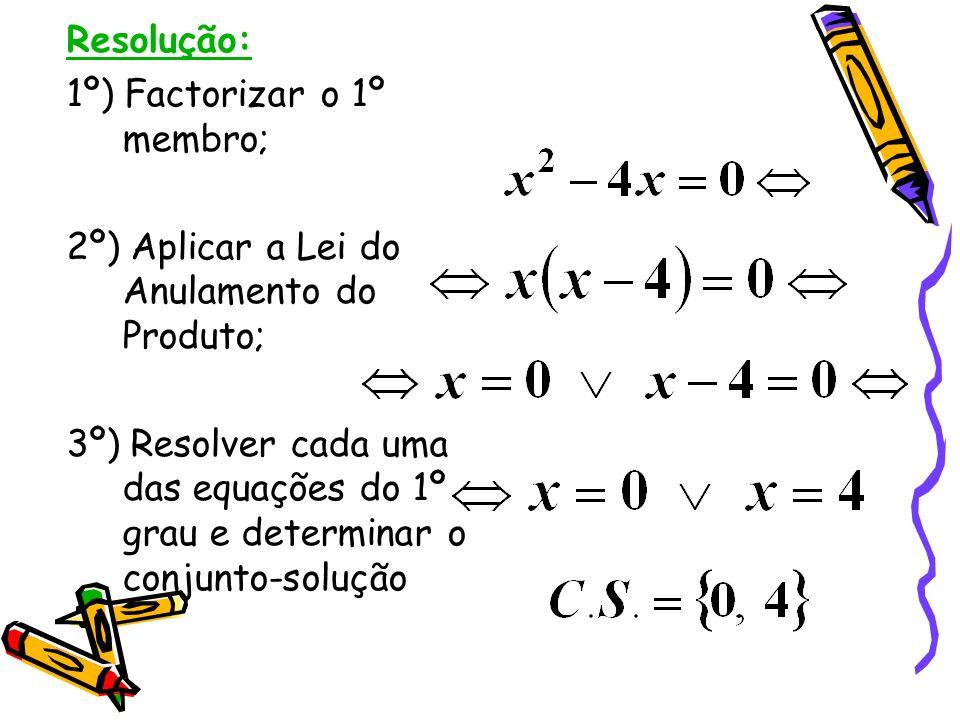 Resolução: 1º) Factorizar o 1º membro; 2º) Aplicar a Lei do Anulamento do Produto;