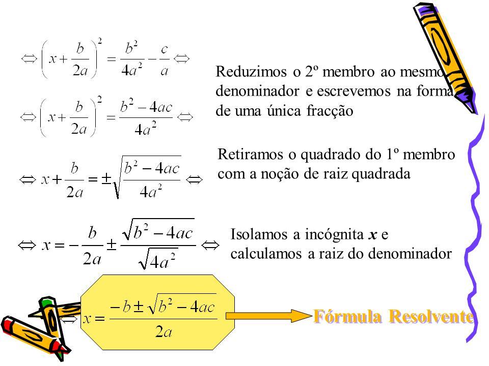 Reduzimos o 2º membro ao mesmo denominador e escrevemos na forma de uma única fracção