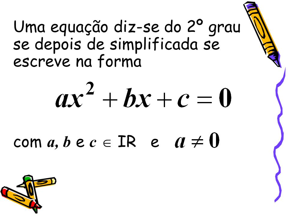 Uma equação diz-se do 2º grau se depois de simplificada se escreve na forma