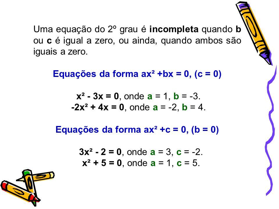 Equações da forma ax² +bx = 0, (c = 0)