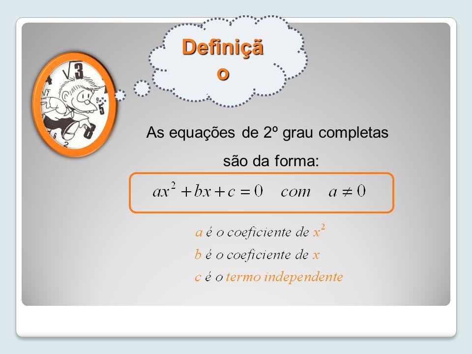 Definição As equações de 2º grau completas são da forma: