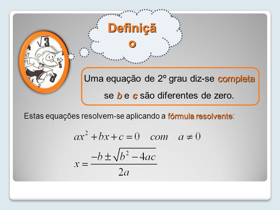 Definição Uma equação de 2º grau diz-se completa se b e c são diferentes de zero.