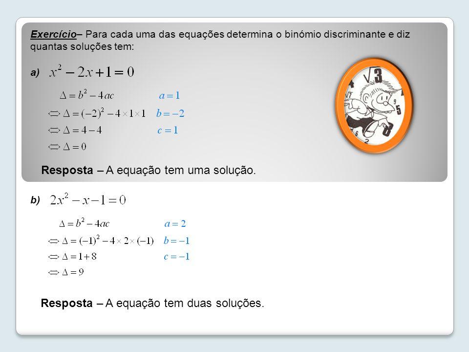 Resposta – A equação tem uma solução.