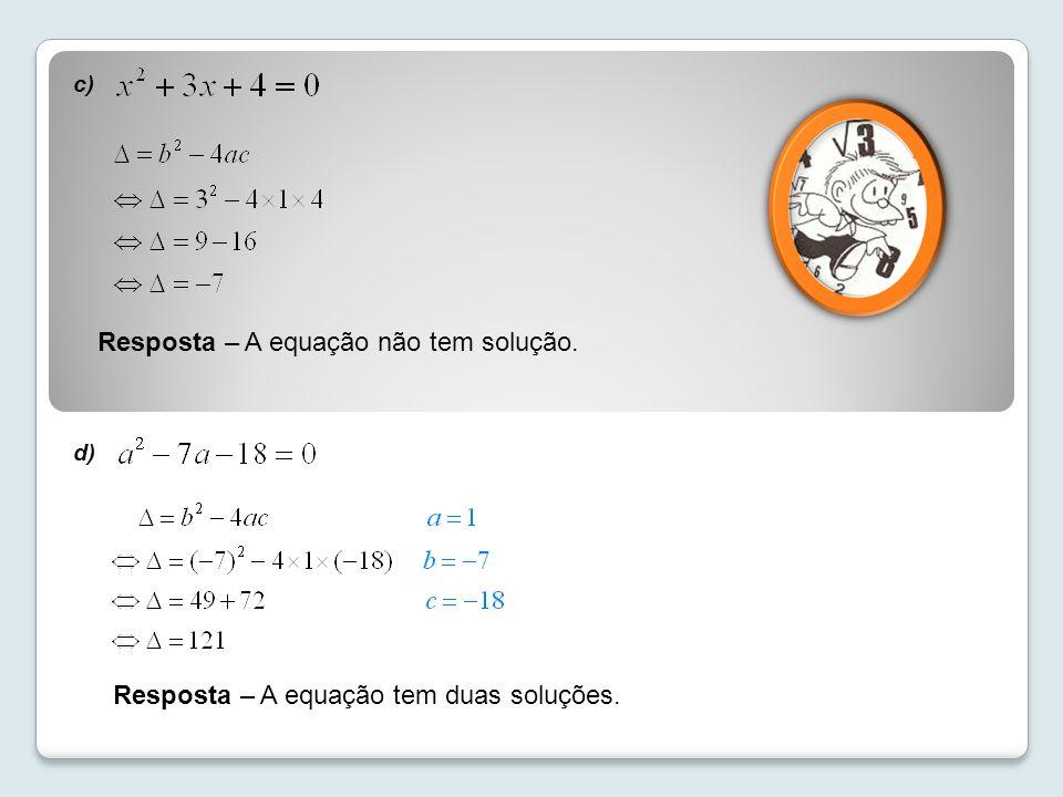 Resposta – A equação não tem solução.
