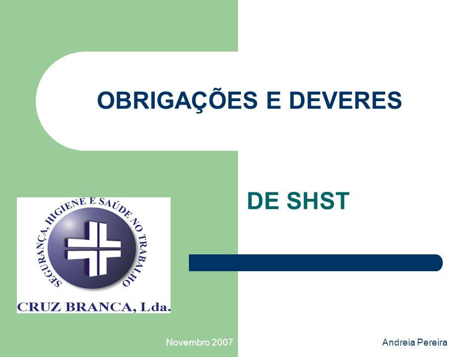 OBRIGAÇÕES E DEVERES DE SHST Novembro 2007 Andreia Pereira