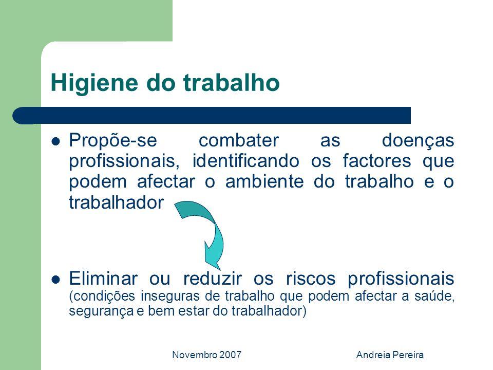 Higiene do trabalho Propõe-se combater as doenças profissionais, identificando os factores que podem afectar o ambiente do trabalho e o trabalhador.