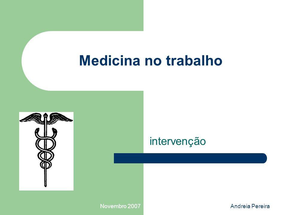Medicina no trabalho intervenção Novembro 2007 Andreia Pereira