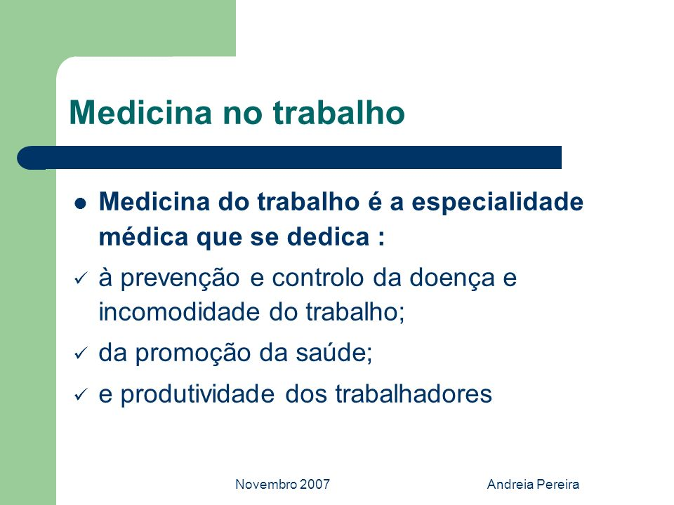Medicina no trabalho Medicina do trabalho é a especialidade médica que se dedica : à prevenção e controlo da doença e incomodidade do trabalho;