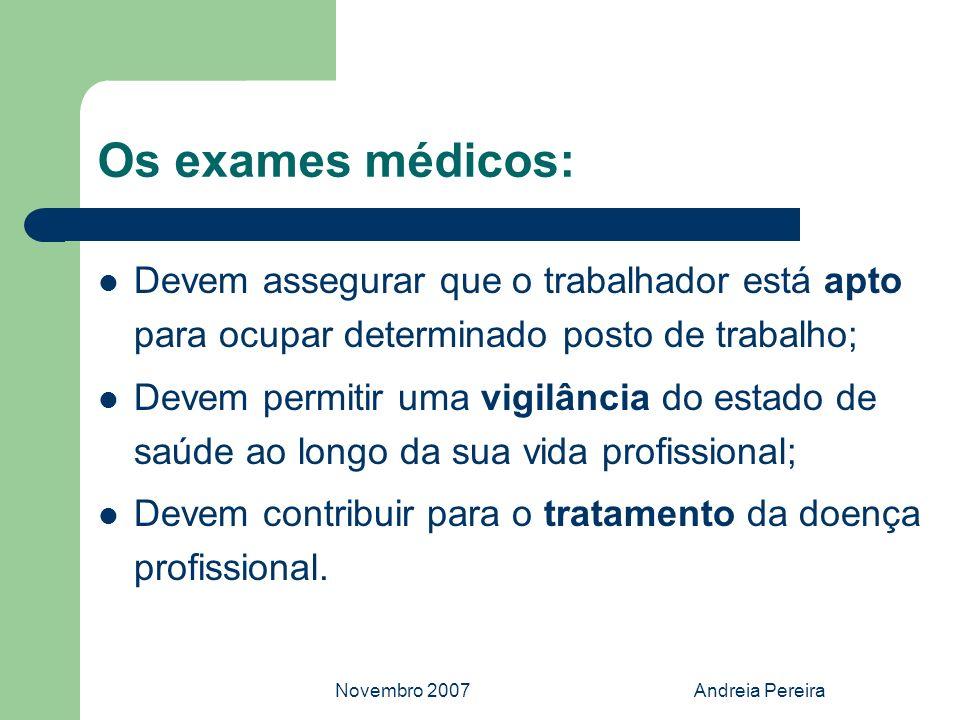 Os exames médicos:Devem assegurar que o trabalhador está apto para ocupar determinado posto de trabalho;