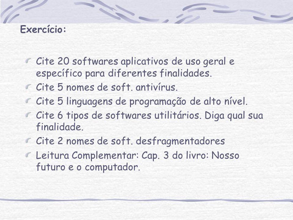 Exercício: Cite 20 softwares aplicativos de uso geral e específico para diferentes finalidades. Cite 5 nomes de soft. antivírus.