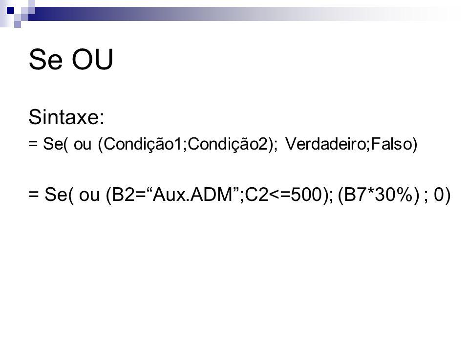 Se OU Sintaxe: = Se( ou (B2= Aux.ADM ;C2<=500); (B7*30%) ; 0)