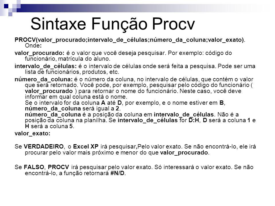 Sintaxe Função Procv PROCV(valor_procurado;intervalo_de_células;número_da_coluna;valor_exato). Onde: