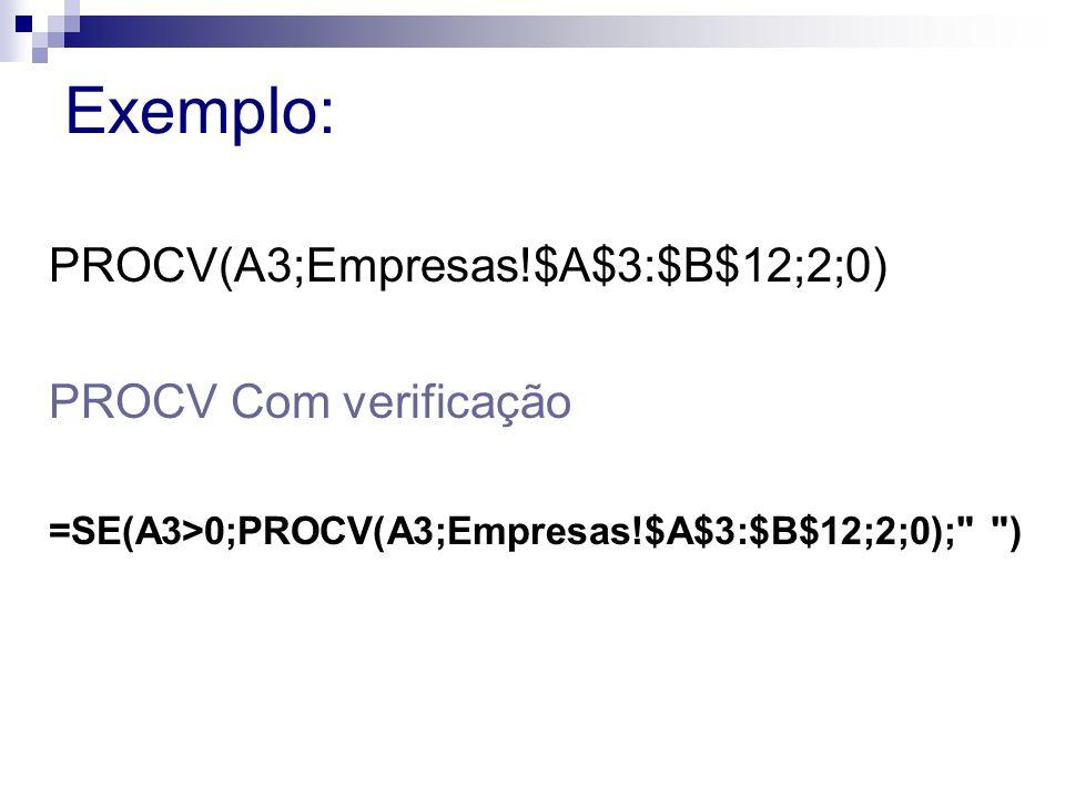 Exemplo: PROCV(A3;Empresas!$A$3:$B$12;2;0) PROCV Com verificação