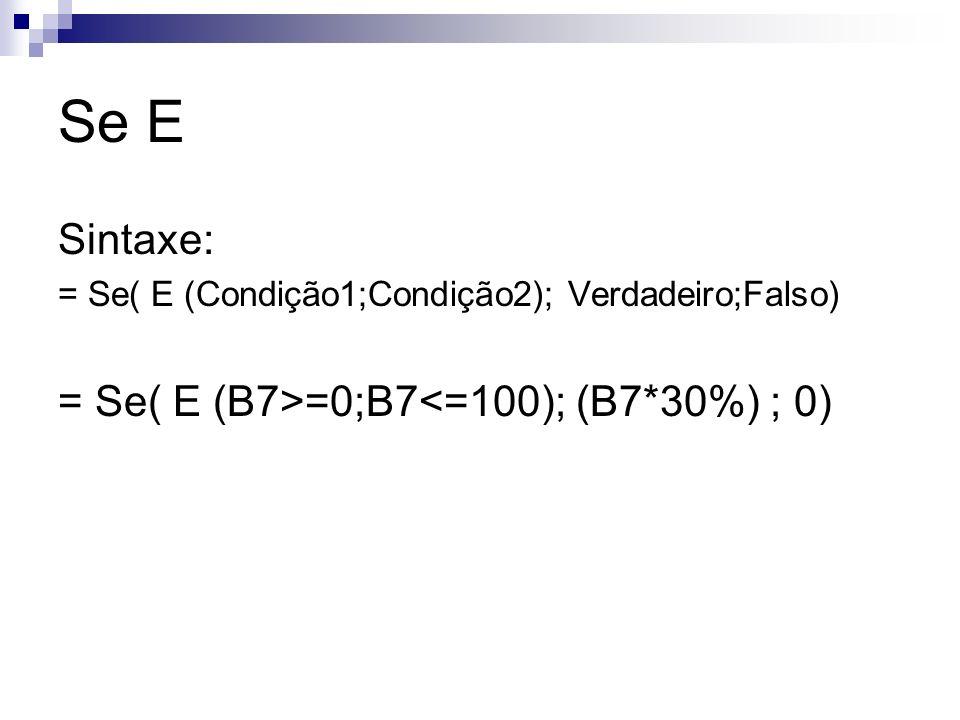 Se E Sintaxe: = Se( E (B7>=0;B7<=100); (B7*30%) ; 0)