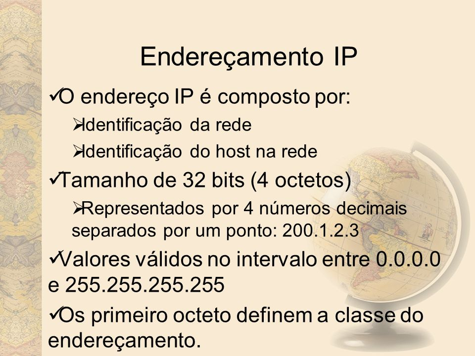 Endereçamento IP O endereço IP é composto por:
