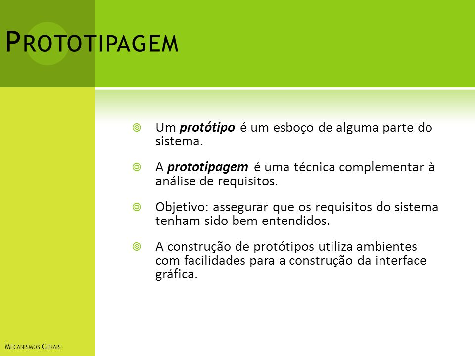 Prototipagem Um protótipo é um esboço de alguma parte do sistema.