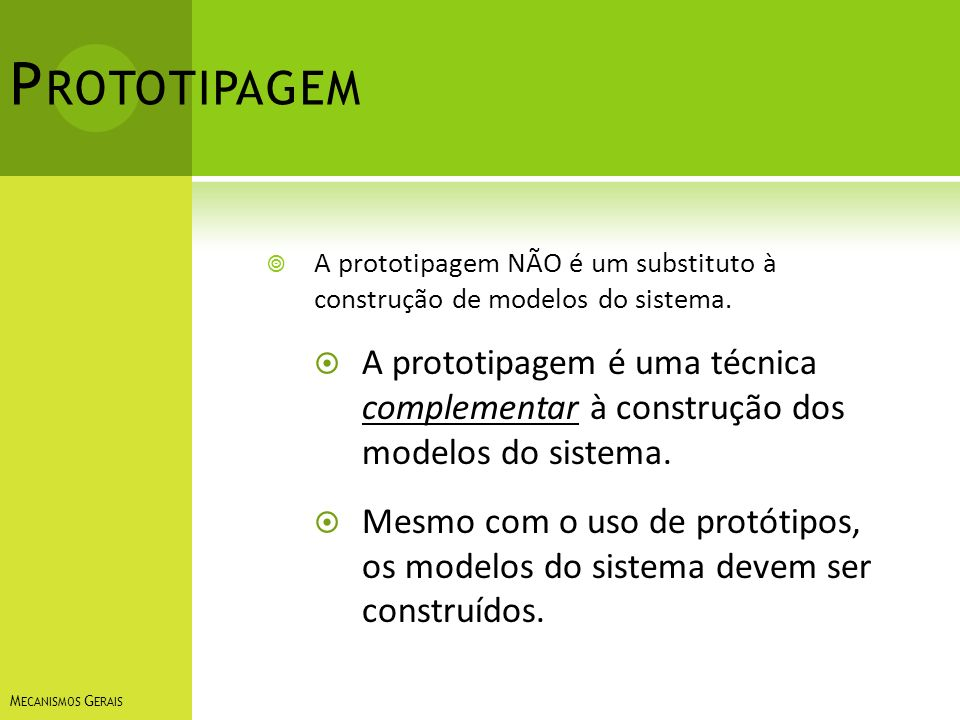 Prototipagem A prototipagem NÃO é um substituto à construção de modelos do sistema.