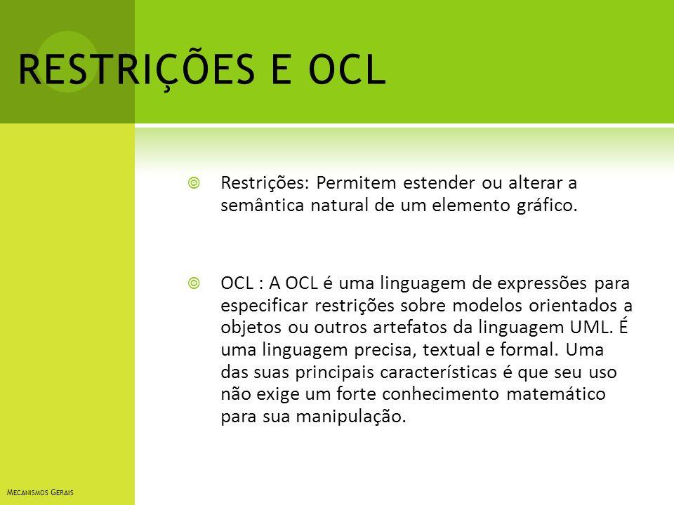 RESTRIÇÕES E OCL Restrições: Permitem estender ou alterar a semântica natural de um elemento gráfico.