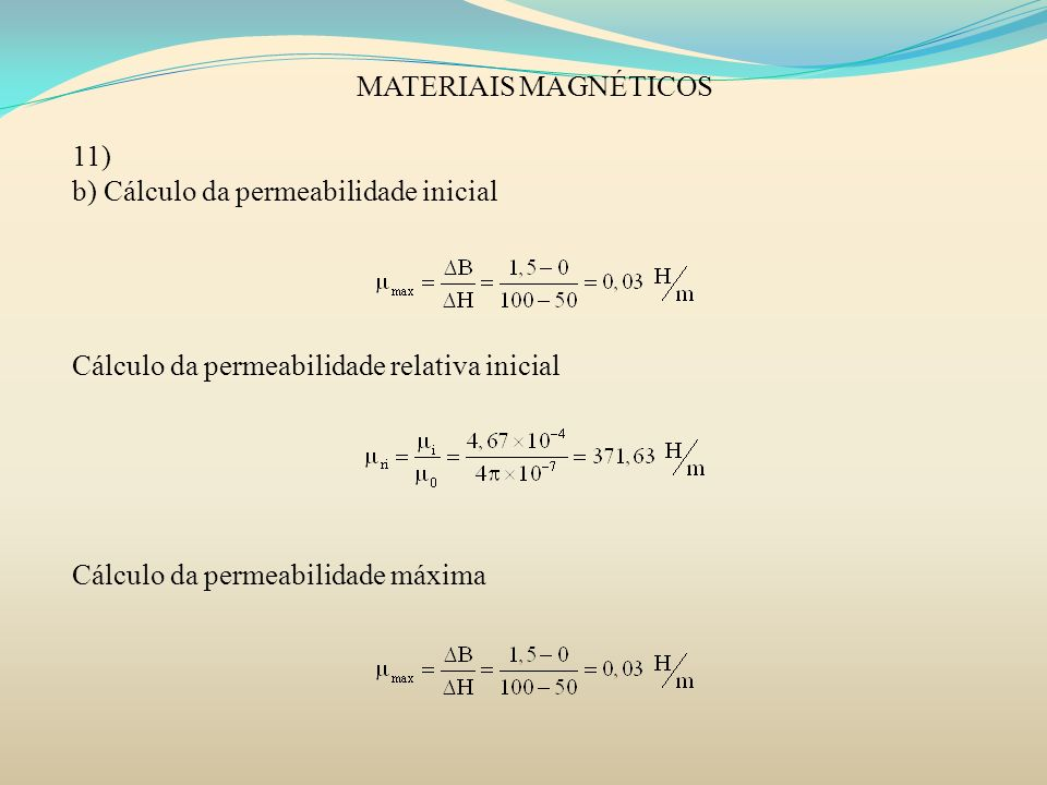 MATERIAIS MAGNÉTICOS 11) b) Cálculo da permeabilidade inicial. Cálculo da permeabilidade relativa inicial.