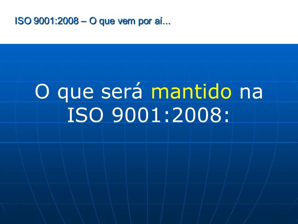 O que será mantido na ISO 9001:2008: