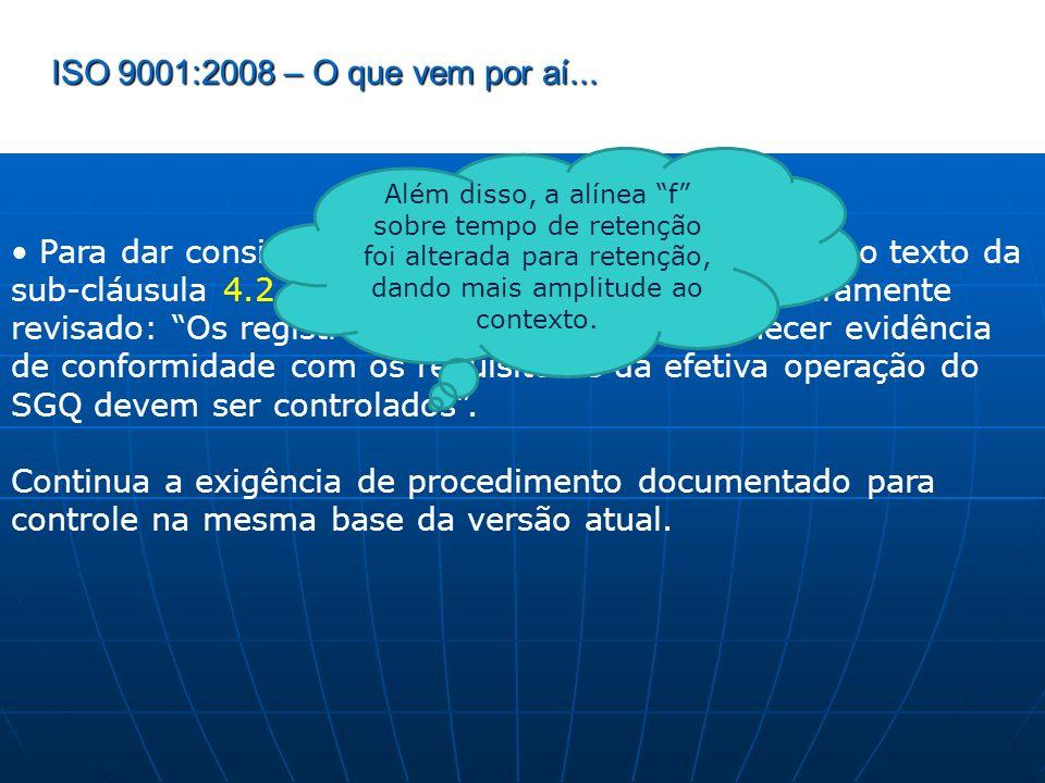 ISO 9001:2008 – O que vem por aí... Além disso, a alínea f sobre tempo de retenção foi alterada para retenção, dando mais amplitude ao contexto.