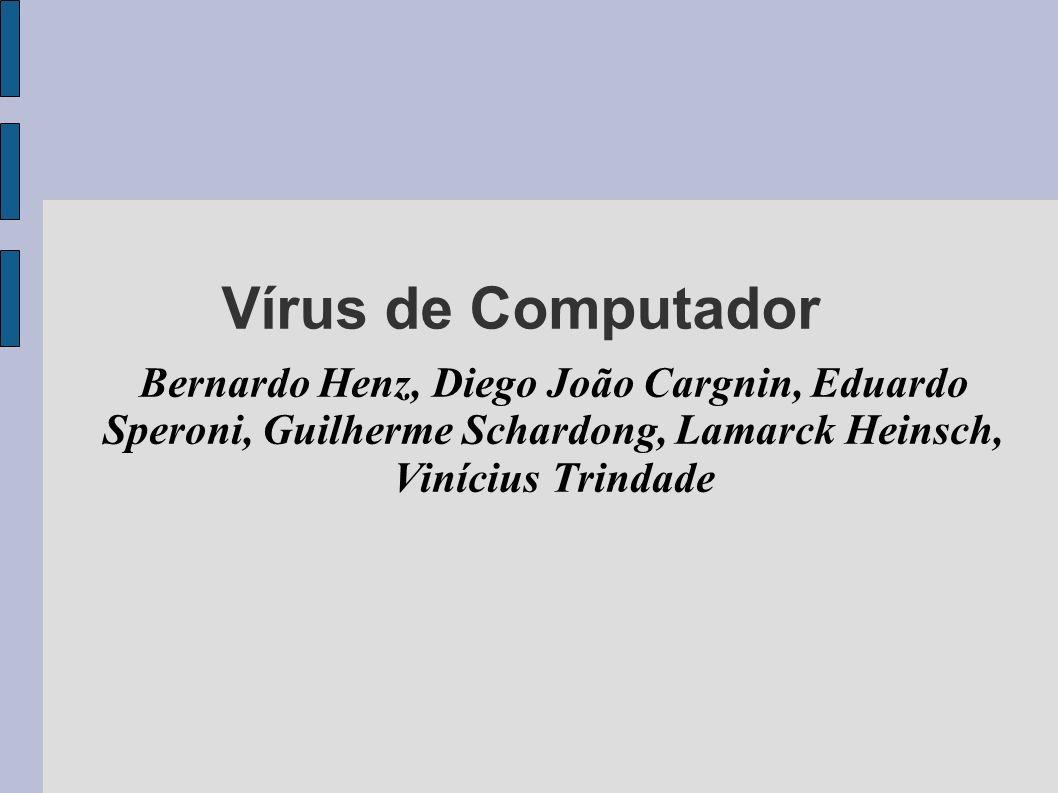 Vírus de Computador Bernardo Henz, Diego João Cargnin, Eduardo Speroni, Guilherme Schardong, Lamarck Heinsch, Vinícius Trindade.