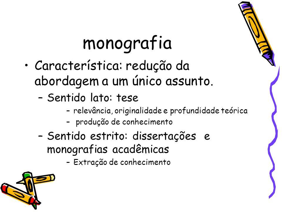 monografia Característica: redução da abordagem a um único assunto.