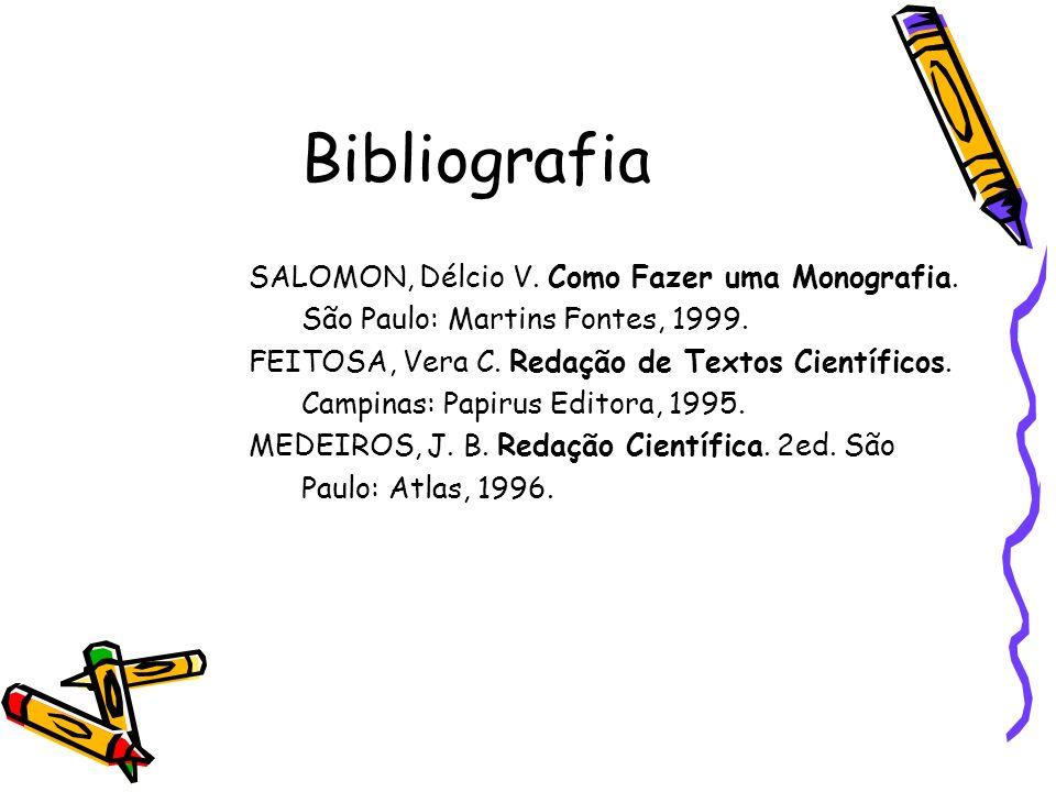 Bibliografia SALOMON, Délcio V. Como Fazer uma Monografia.