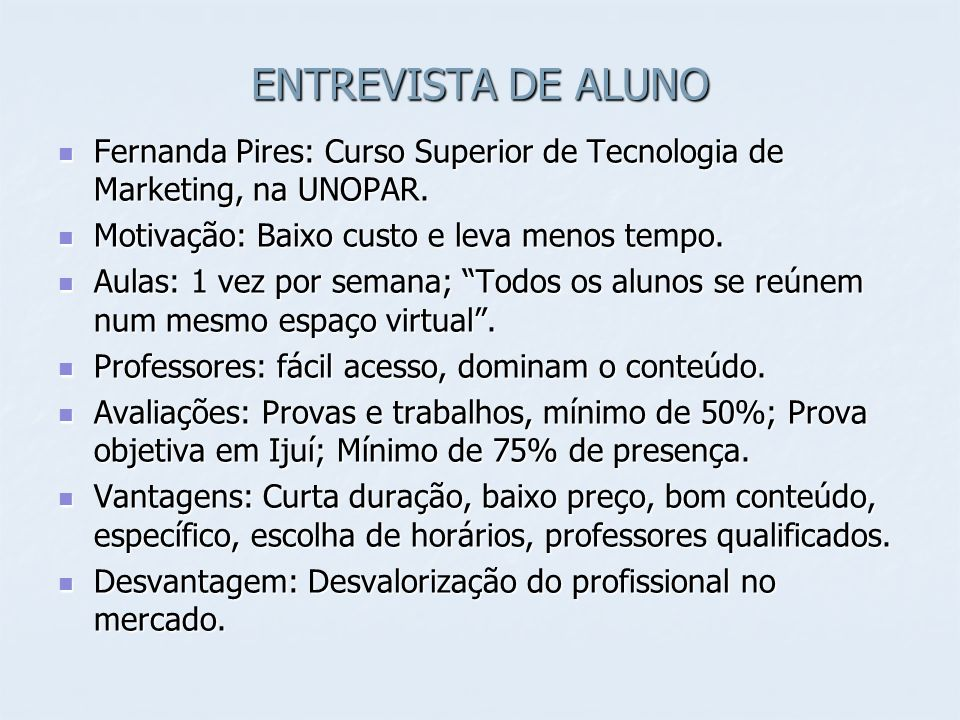 ENTREVISTA DE ALUNOFernanda Pires: Curso Superior de Tecnologia de Marketing, na UNOPAR. Motivação: Baixo custo e leva menos tempo.