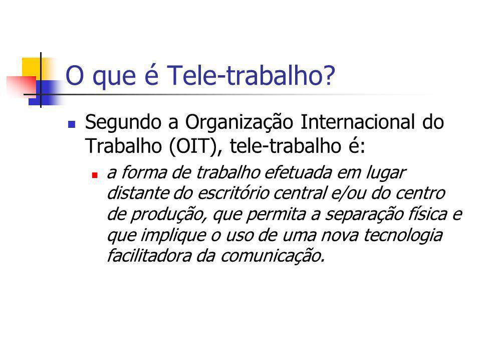 O que é Tele-trabalho Segundo a Organização Internacional do Trabalho (OIT), tele-trabalho é: