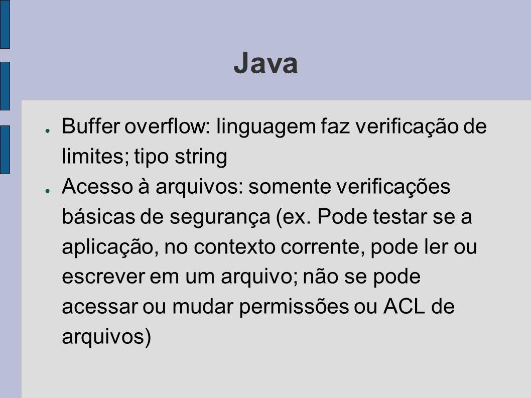 Java Buffer overflow: linguagem faz verificação de limites; tipo string.