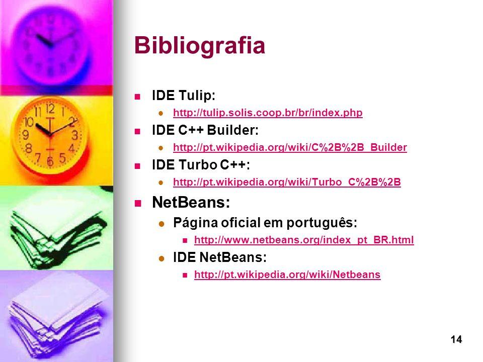 Bibliografia NetBeans: IDE Tulip: IDE C++ Builder: IDE Turbo C++: