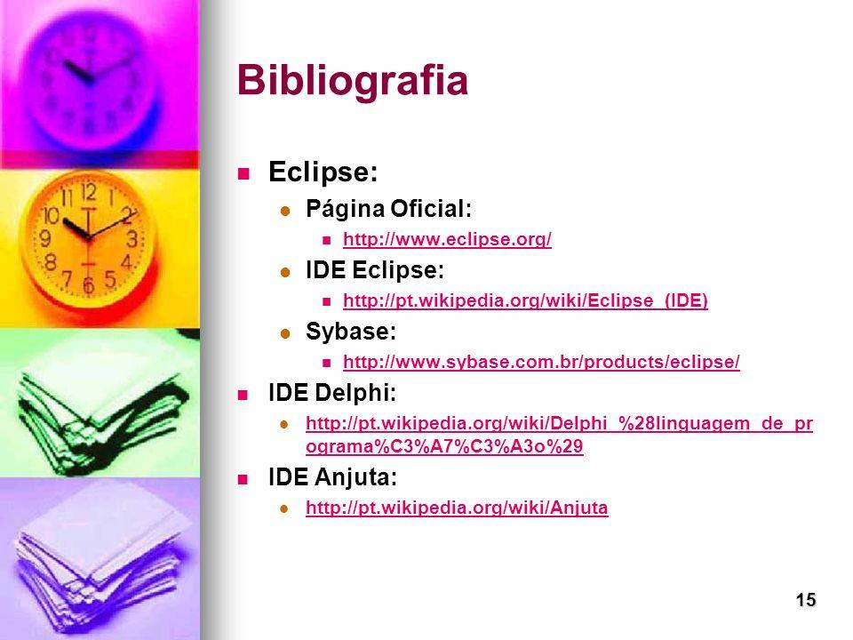 Bibliografia Eclipse: Página Oficial: IDE Eclipse: Sybase: IDE Delphi: