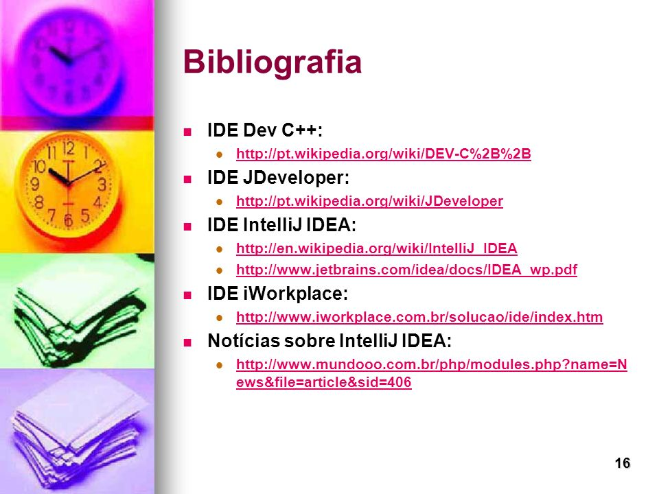 Bibliografia IDE Dev C++: IDE JDeveloper: IDE IntelliJ IDEA: