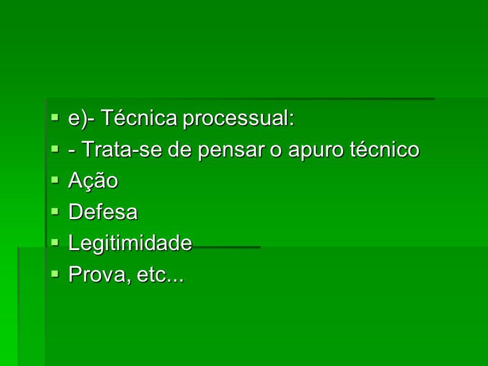 e)- Técnica processual: