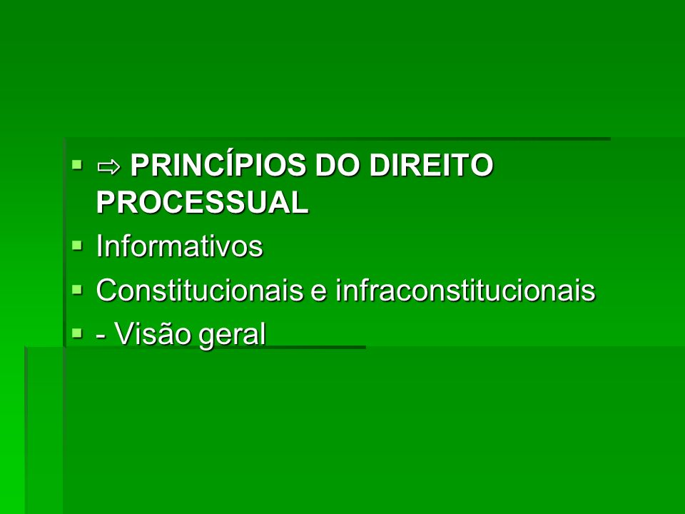 ⇨ PRINCÍPIOS DO DIREITO PROCESSUAL