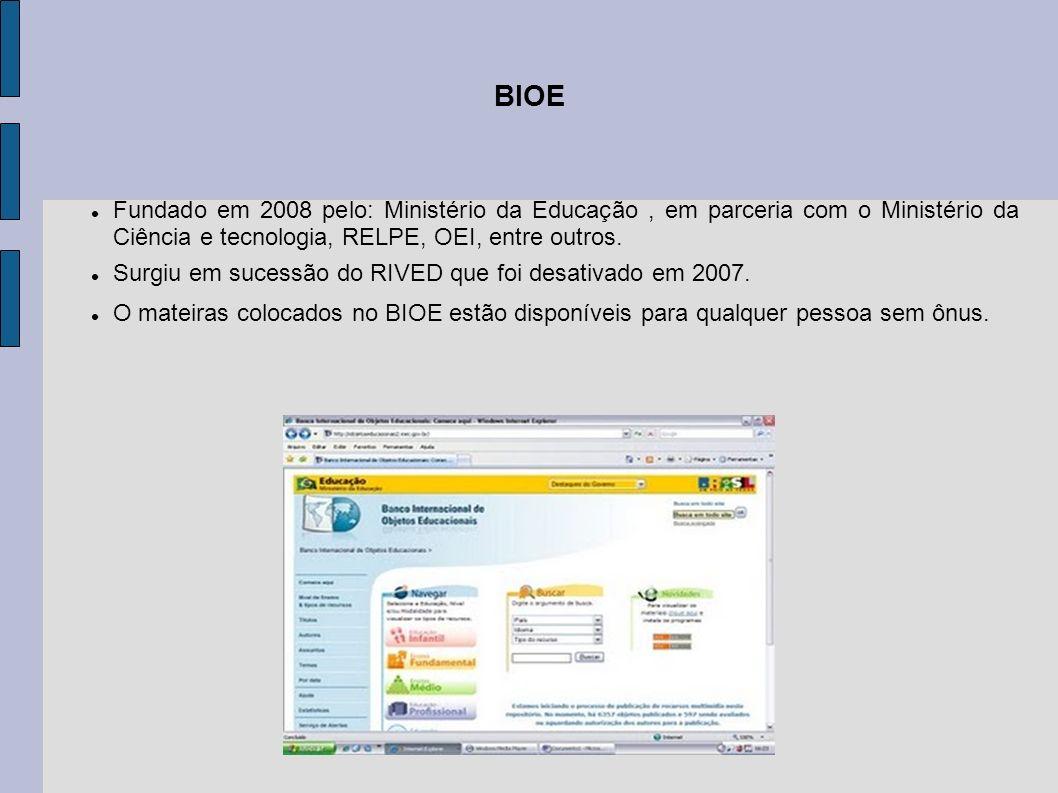 BIOE Fundado em 2008 pelo: Ministério da Educação , em parceria com o Ministério da Ciência e tecnologia, RELPE, OEI, entre outros.