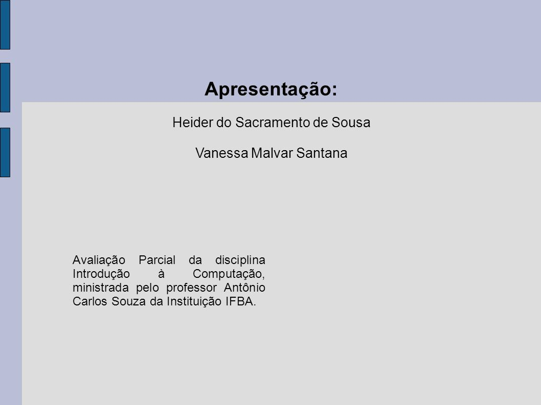 Apresentação: Heider do Sacramento de Sousa Vanessa Malvar Santana
