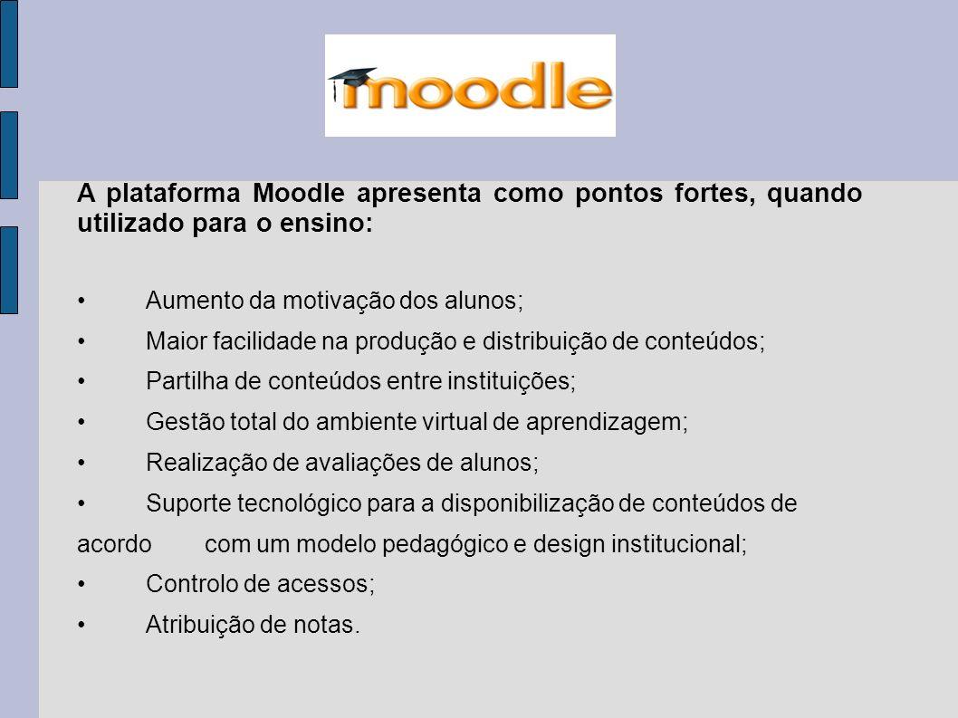 A plataforma Moodle apresenta como pontos fortes, quando utilizado para o ensino: