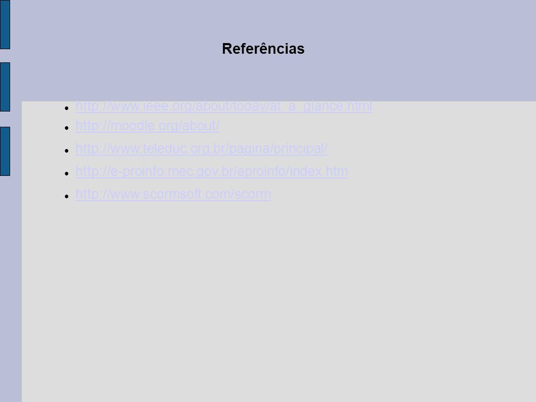 Referências http://www.ieee.org/about/today/at_a_glance.html