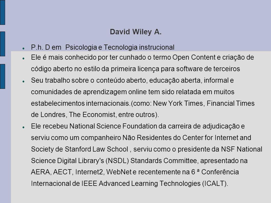 David Wiley A. P.h. D em Psicologia e Tecnologia instrucional