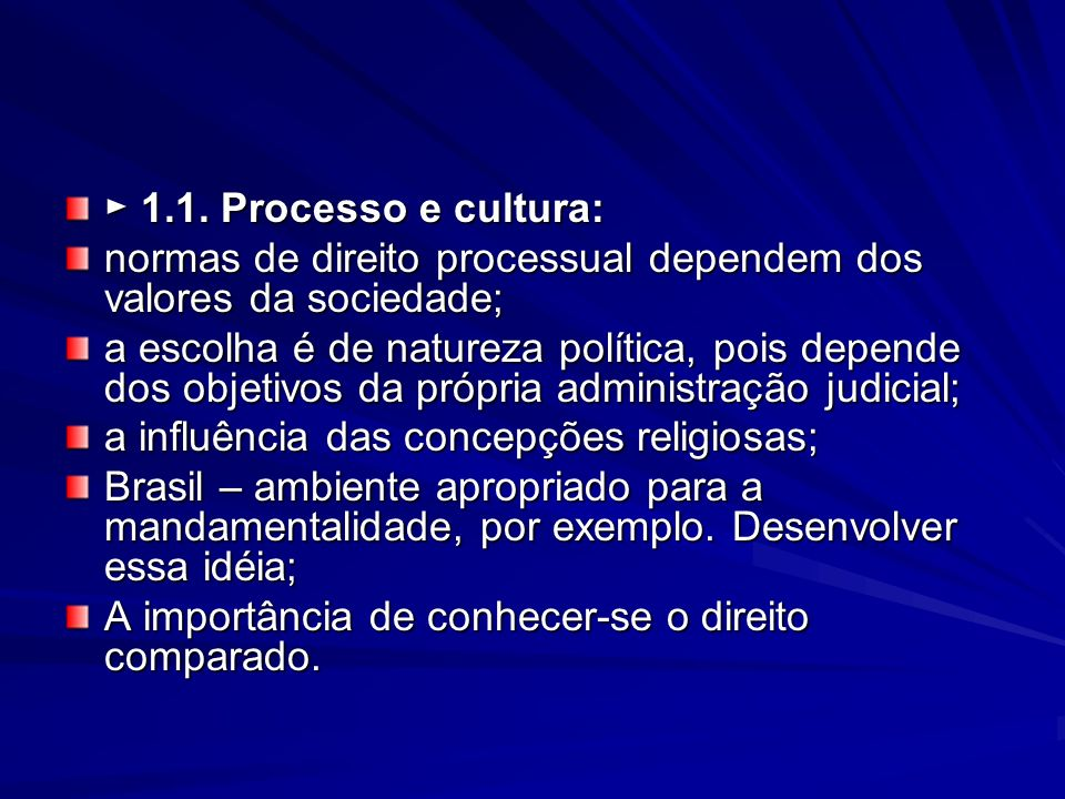 ► 1.1. Processo e cultura: normas de direito processual dependem dos valores da sociedade;