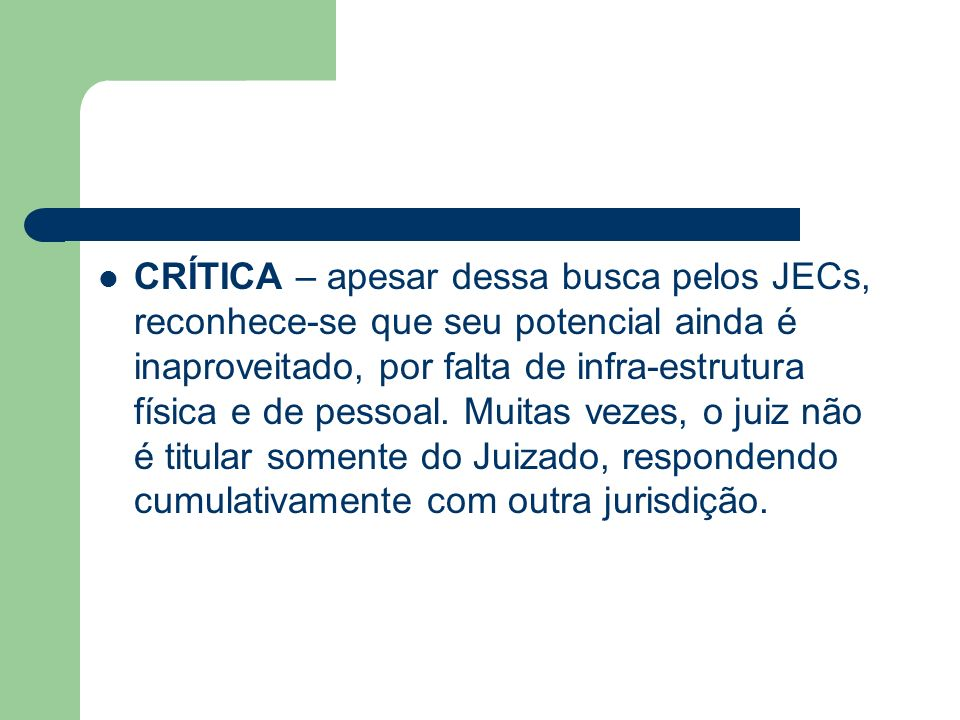 CRÍTICA – apesar dessa busca pelos JECs, reconhece-se que seu potencial ainda é inaproveitado, por falta de infra-estrutura física e de pessoal.