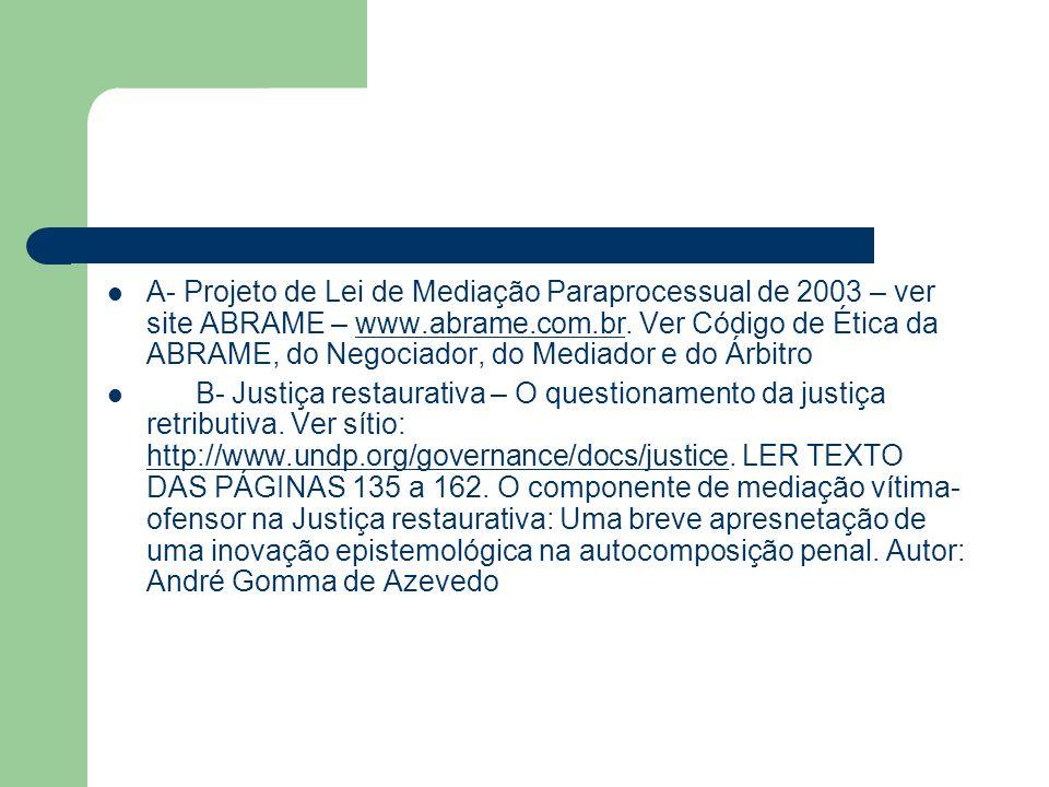 A- Projeto de Lei de Mediação Paraprocessual de 2003 – ver site ABRAME – www.abrame.com.br. Ver Código de Ética da ABRAME, do Negociador, do Mediador e do Árbitro