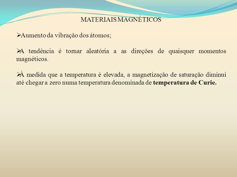 MATERIAIS MAGNÉTICOSAumento da vibração dos átomos; A tendência é tornar aleatória a as direções de quaisquer momentos magnéticos.