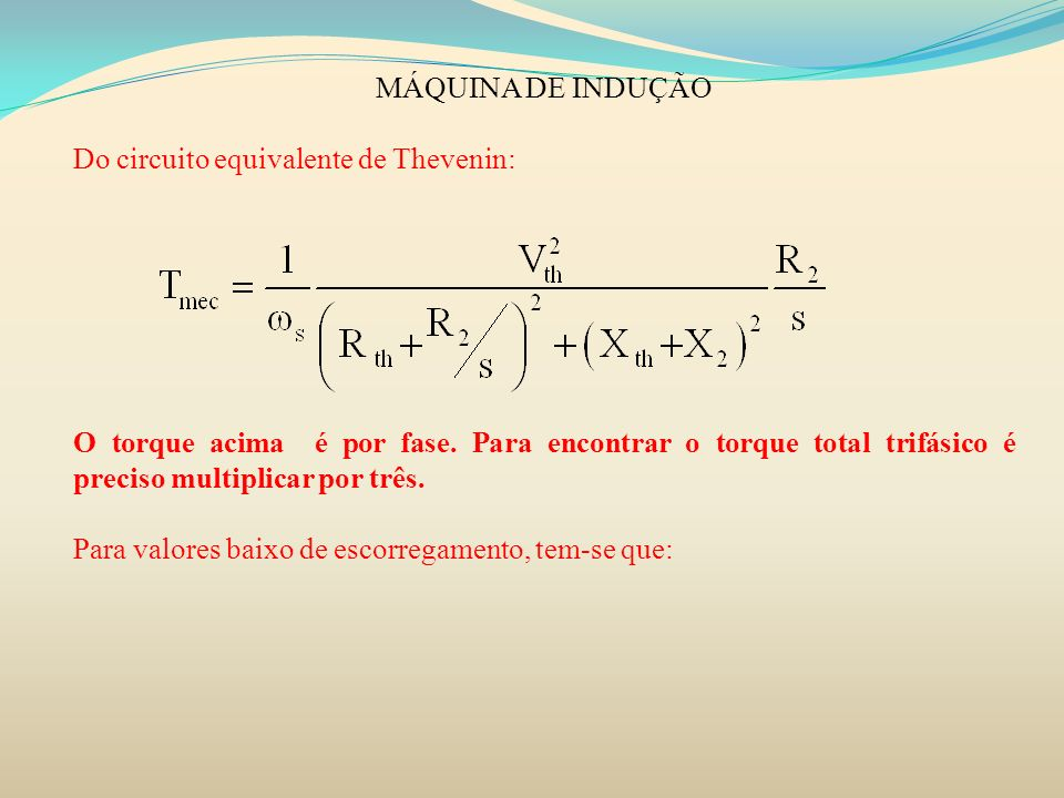 MÁQUINA DE INDUÇÃO Do circuito equivalente de Thevenin: